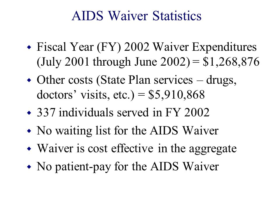 AIDS Waiver Statistics w Fiscal Year (FY) 2002 Waiver Expenditures (July 2001 through June 2002) = $1,268,876 w Other costs (State Plan services – dru