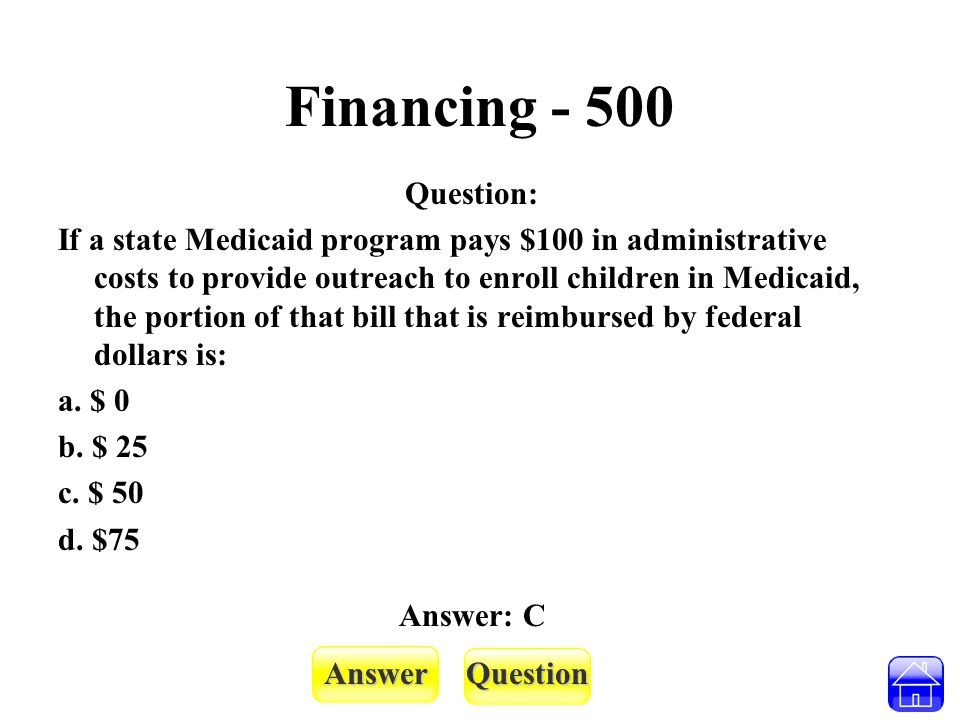 AnswerQuestion Financing - 500 Question: If a state Medicaid program pays $100 in administrative costs to provide outreach to enroll children in Medic