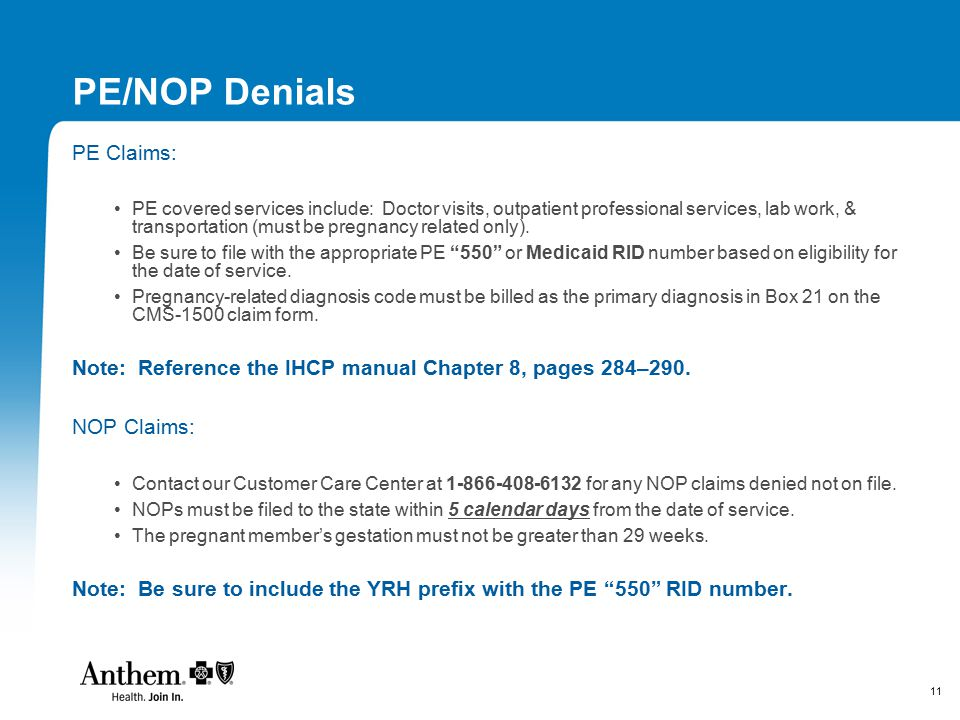 11 PE/NOP Denials PE Claims: PE covered services include: Doctor visits, outpatient professional services, lab work, & transportation (must be pregnancy related only).