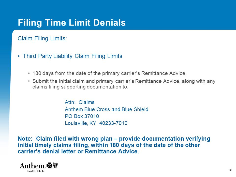 28 Filing Time Limit Denials Claim Filing Limits: Third Party Liability Claim Filing Limits 180 days from the date of the primary carrier's Remittance Advice.
