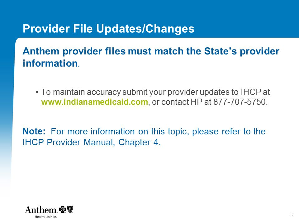 3 Provider File Updates/Changes Anthem provider files must match the State's provider information. To maintain accuracy submit your provider updates t