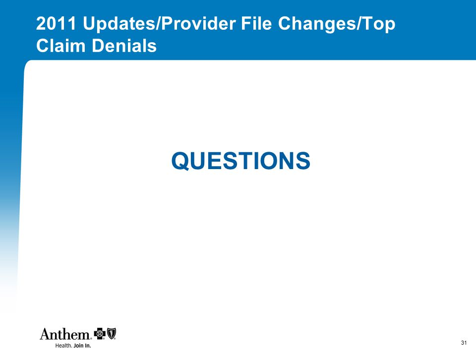 31 2011 Updates/Provider File Changes/Top Claim Denials QUESTIONS