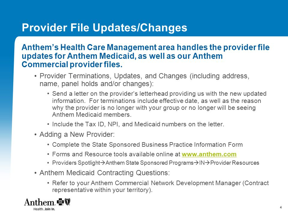 4 Provider File Updates/Changes Anthem's Health Care Management area handles the provider file updates for Anthem Medicaid, as well as our Anthem Commercial provider files.