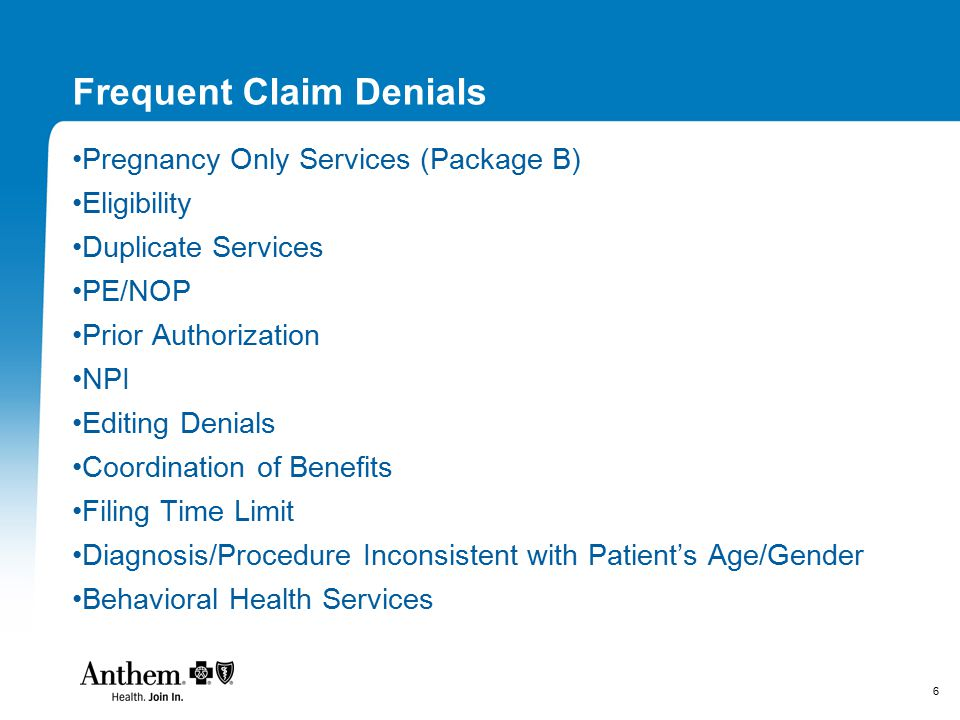 6 Frequent Claim Denials Pregnancy Only Services (Package B) Eligibility Duplicate Services PE/NOP Prior Authorization NPI Editing Denials Coordinatio