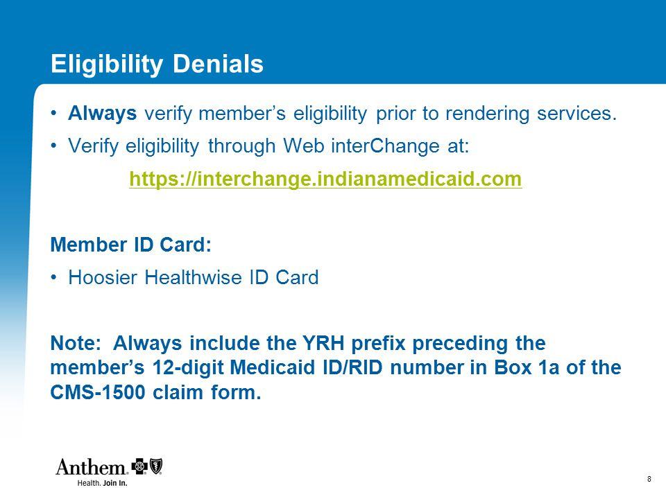 8 Eligibility Denials Always verify member's eligibility prior to rendering services.