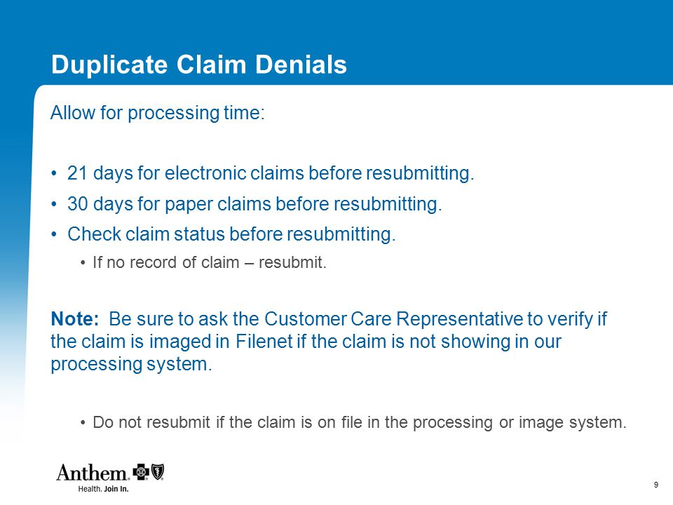 9 Duplicate Claim Denials Allow for processing time: 21 days for electronic claims before resubmitting.