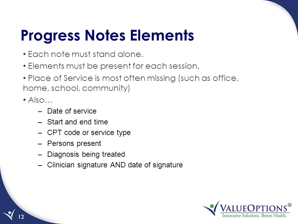 Progress Notes Elements Each note must stand alone. Elements must be present for each session. Place of Service is most often missing (such as office,