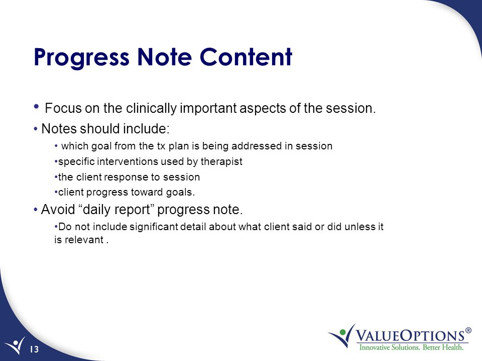 Progress Note Content Focus on the clinically important aspects of the session. Notes should include: which goal from the tx plan is being addressed i