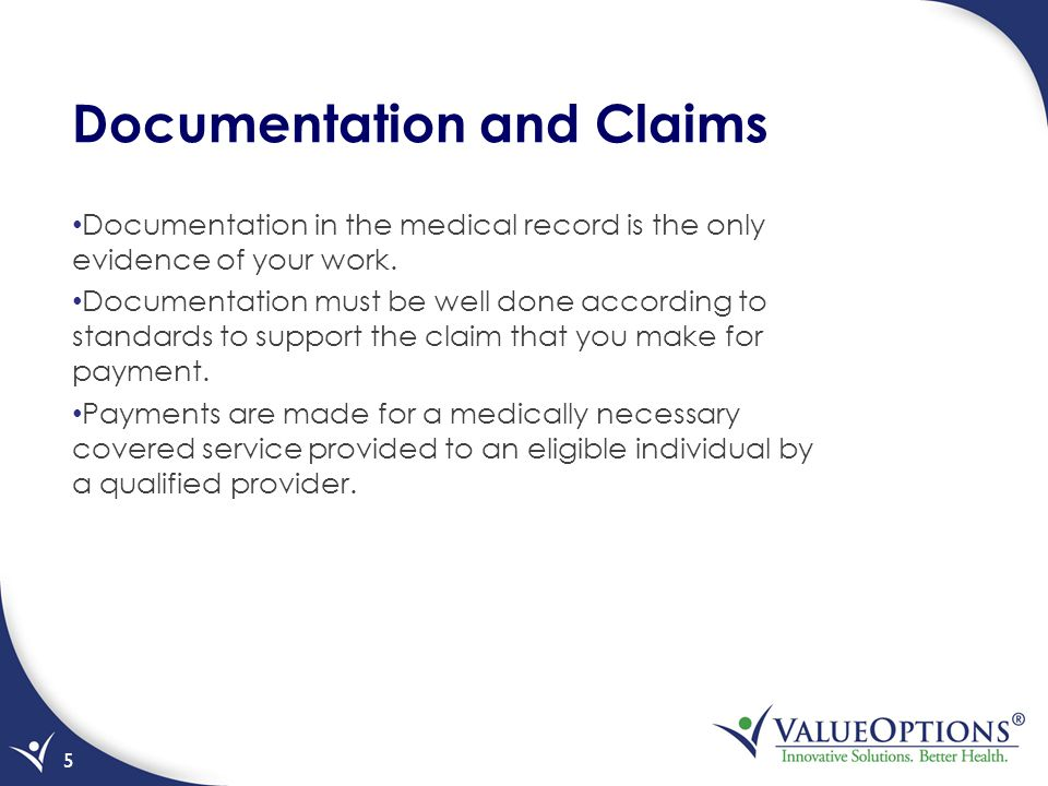 Documentation and Claims Documentation in the medical record is the only evidence of your work. Documentation must be well done according to standards