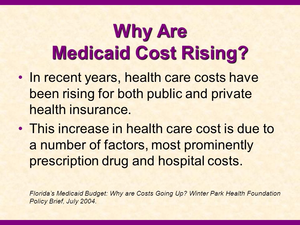 Why Are Medicaid Cost Rising? In recent years, health care costs have been rising for both public and private health insurance. This increase in healt