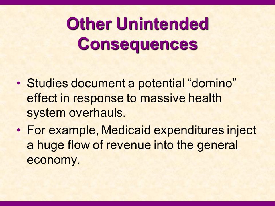 Other Unintended Consequences Studies document a potential domino effect in response to massive health system overhauls.