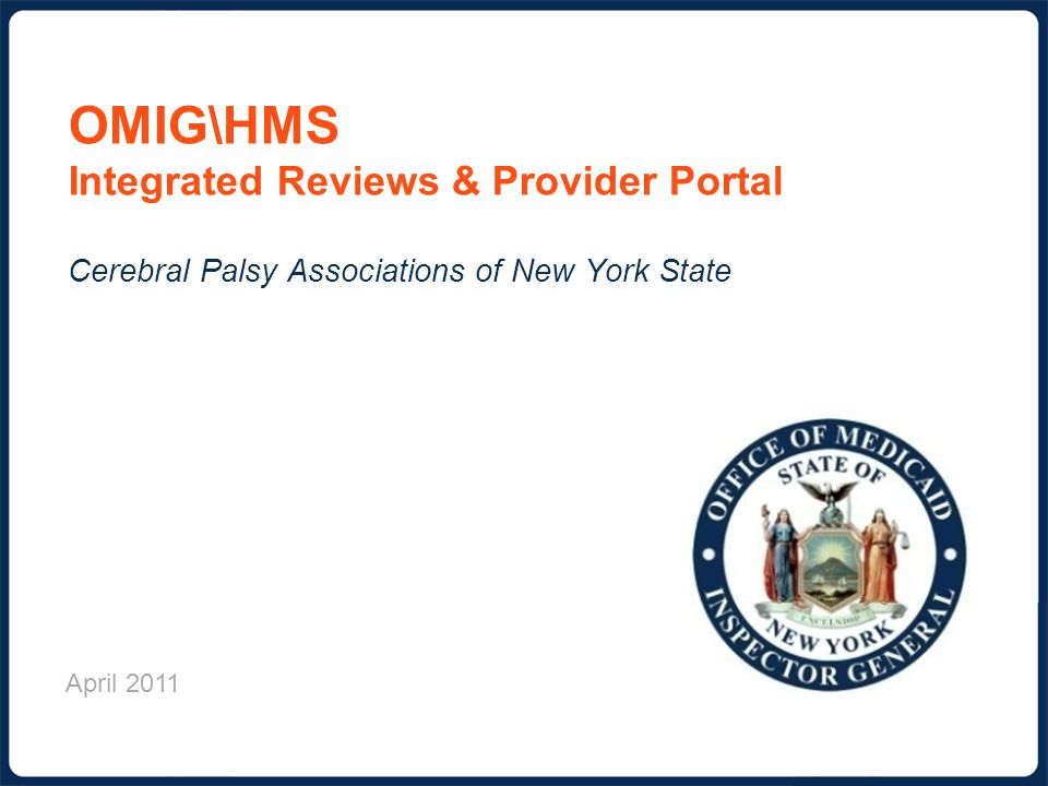 OMIG\HMS Integrated Reviews & Provider Portal Cerebral Palsy Associations of New York State April 2011
