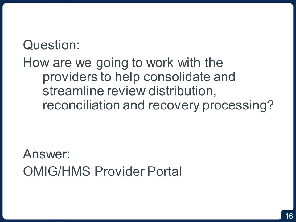 Question: How are we going to work with the providers to help consolidate and streamline review distribution, reconciliation and recovery processing.
