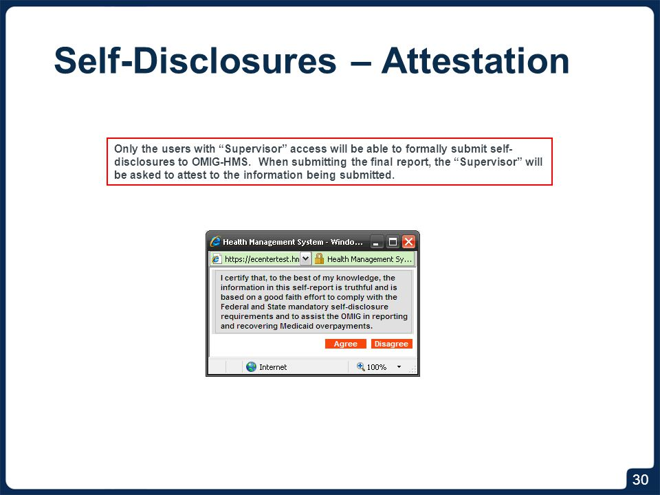 Self-Disclosures – Attestation 30 Only the users with Supervisor access will be able to formally submit self- disclosures to OMIG-HMS.