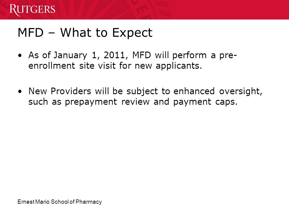 Ernest Mario School of Pharmacy MFD – What to Expect As of January 1, 2011, MFD will perform a pre- enrollment site visit for new applicants. New Prov