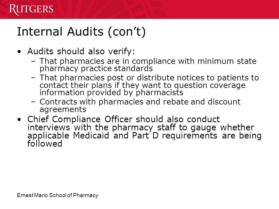 Ernest Mario School of Pharmacy Internal Audits (con't) Audits should also verify: –That pharmacies are in compliance with minimum state pharmacy prac