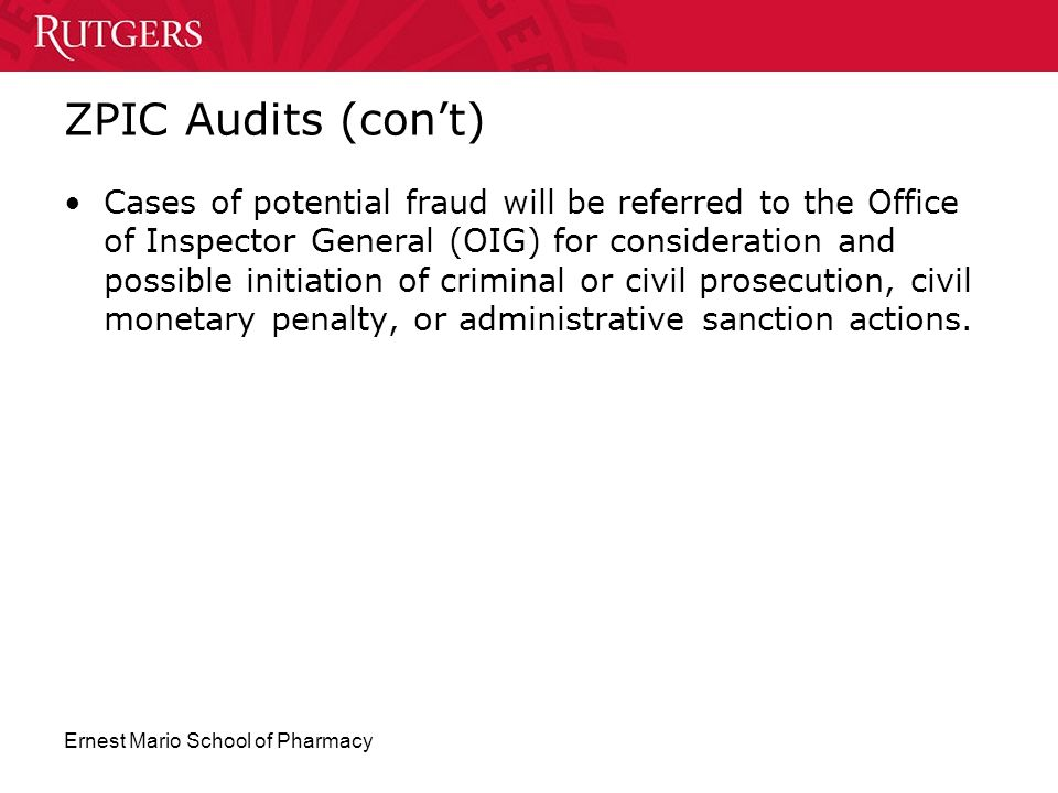 Ernest Mario School of Pharmacy ZPIC Audits (con't) Cases of potential fraud will be referred to the Office of Inspector General (OIG) for considerati