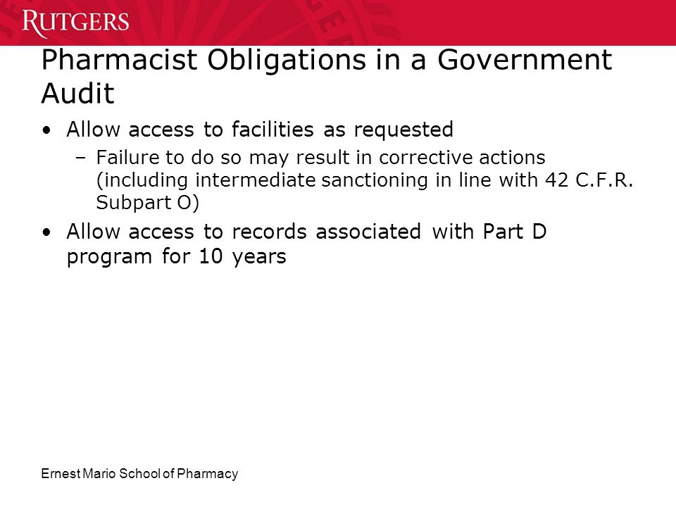 Ernest Mario School of Pharmacy Pharmacist Obligations in a Government Audit Allow access to facilities as requested –Failure to do so may result in c