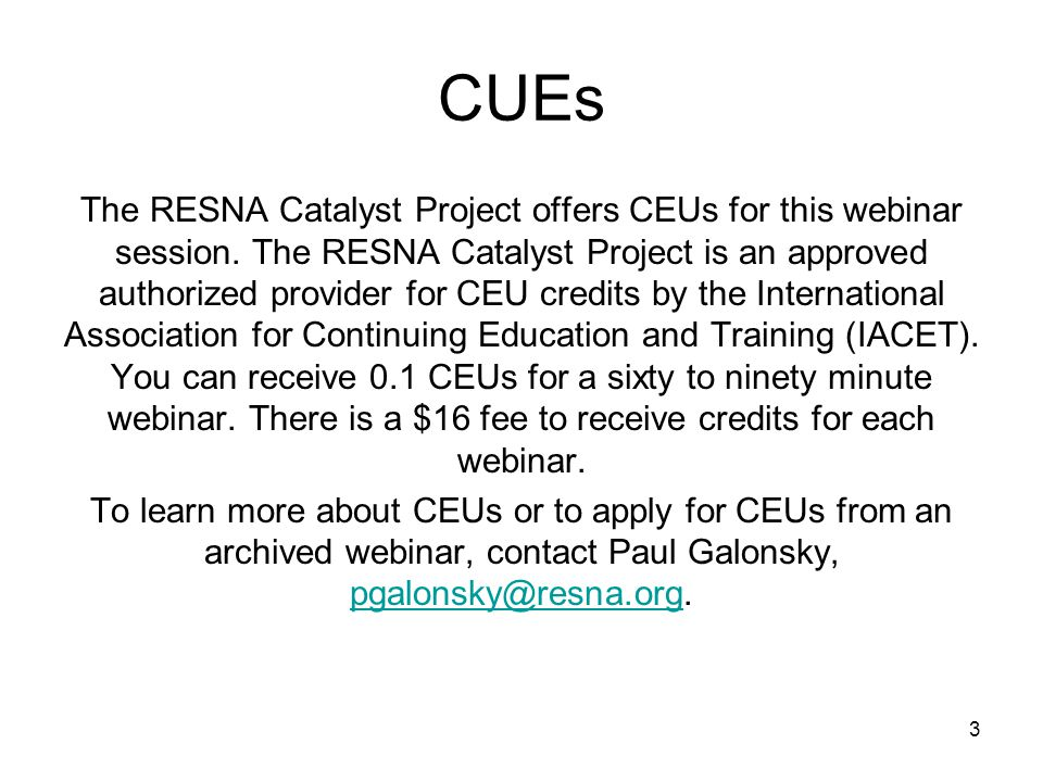 CUEs The RESNA Catalyst Project offers CEUs for this webinar session.