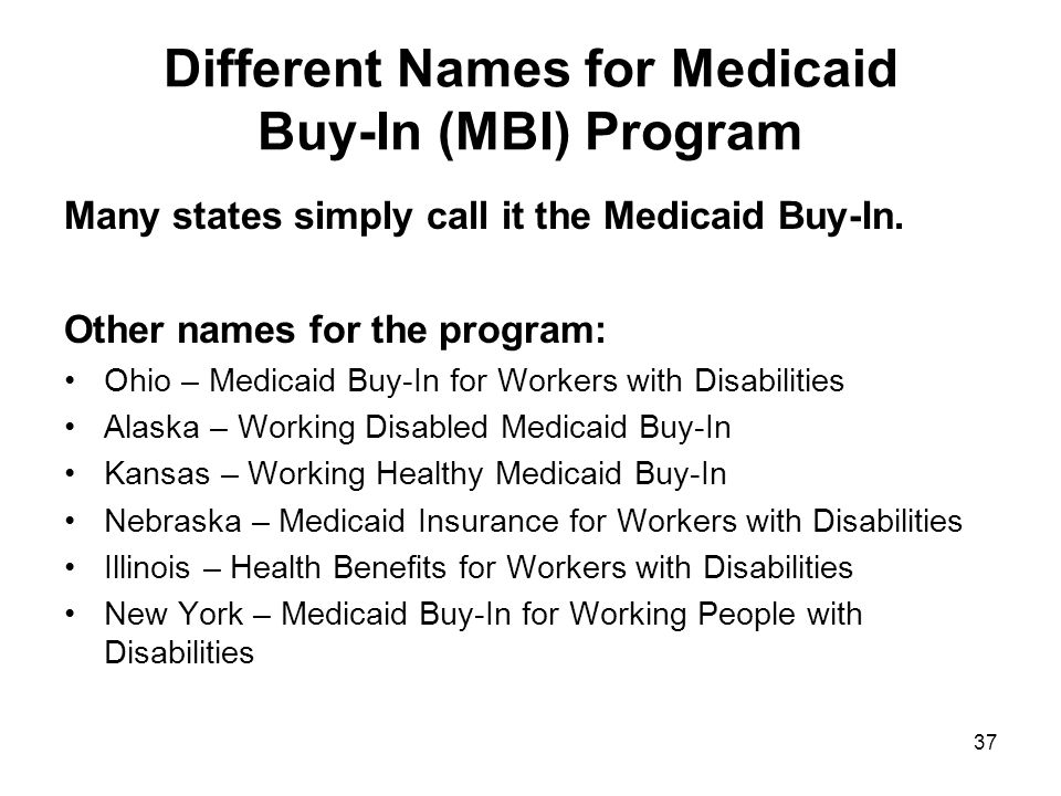 Different Names for Medicaid Buy-In (MBI) Program Many states simply call it the Medicaid Buy-In.