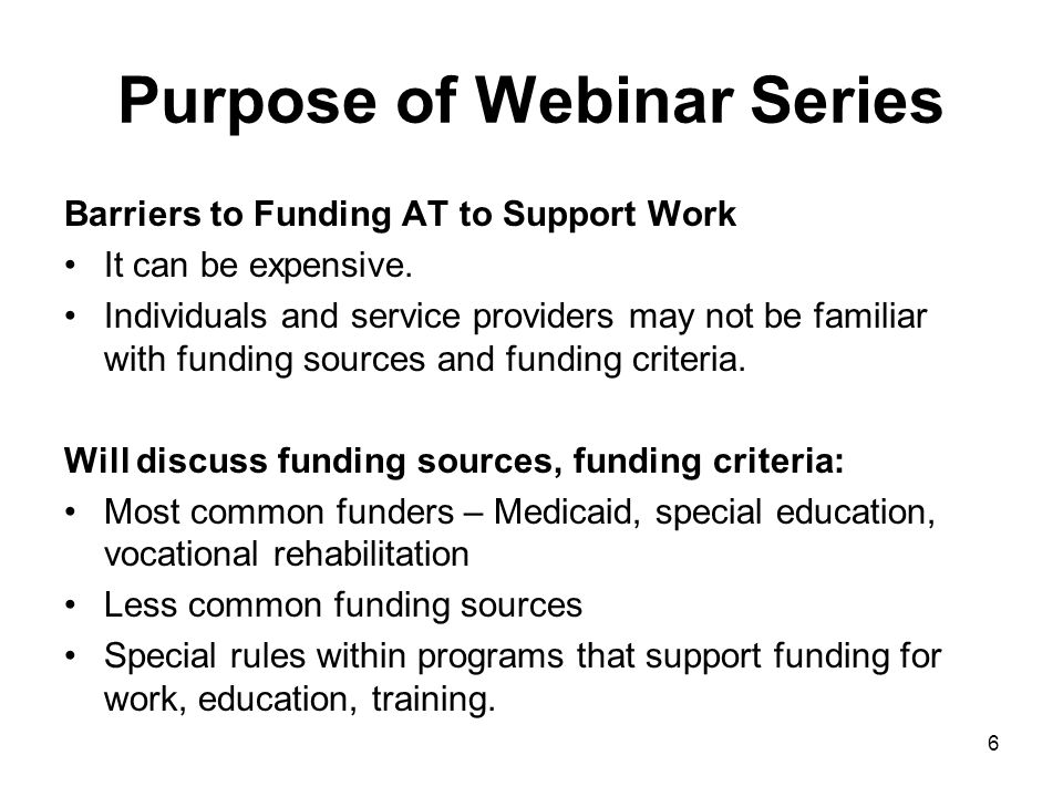 Purpose of Webinar Series Barriers to Funding AT to Support Work It can be expensive.