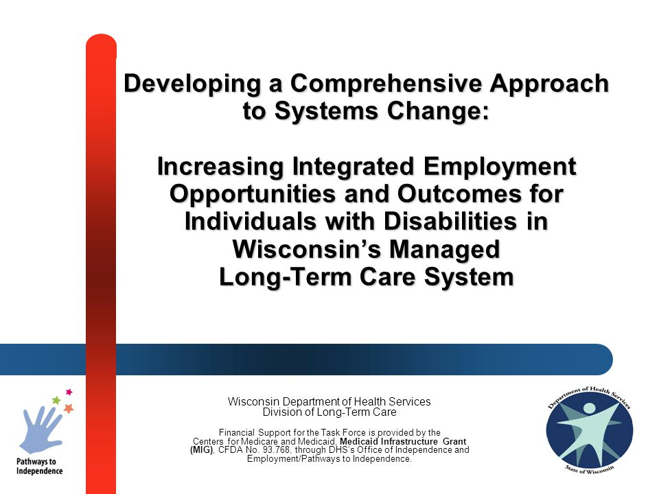 Wisconsin Department of Health Services Division of Long-Term Care Financial Support for the Task Force is provided by the Centers for Medicare and Medicaid, Medicaid Infrastructure Grant (MIG), CFDA No.
