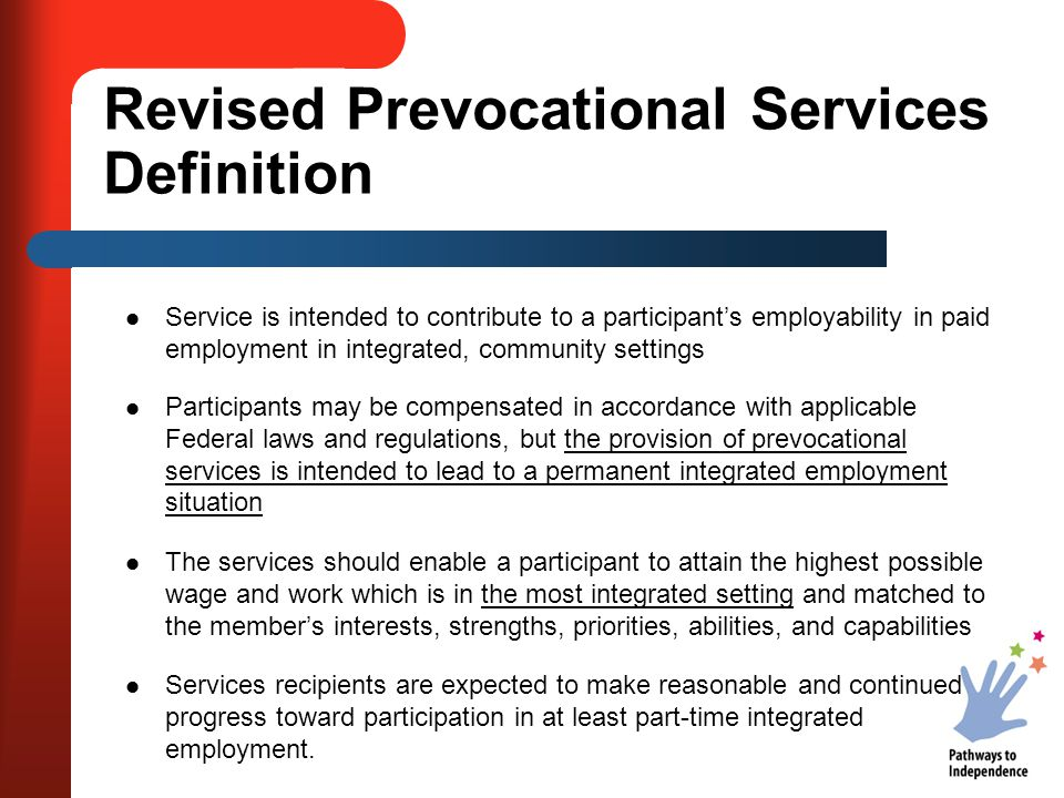 Revised Prevocational Services Definition Service is intended to contribute to a participant's employability in paid employment in integrated, communi