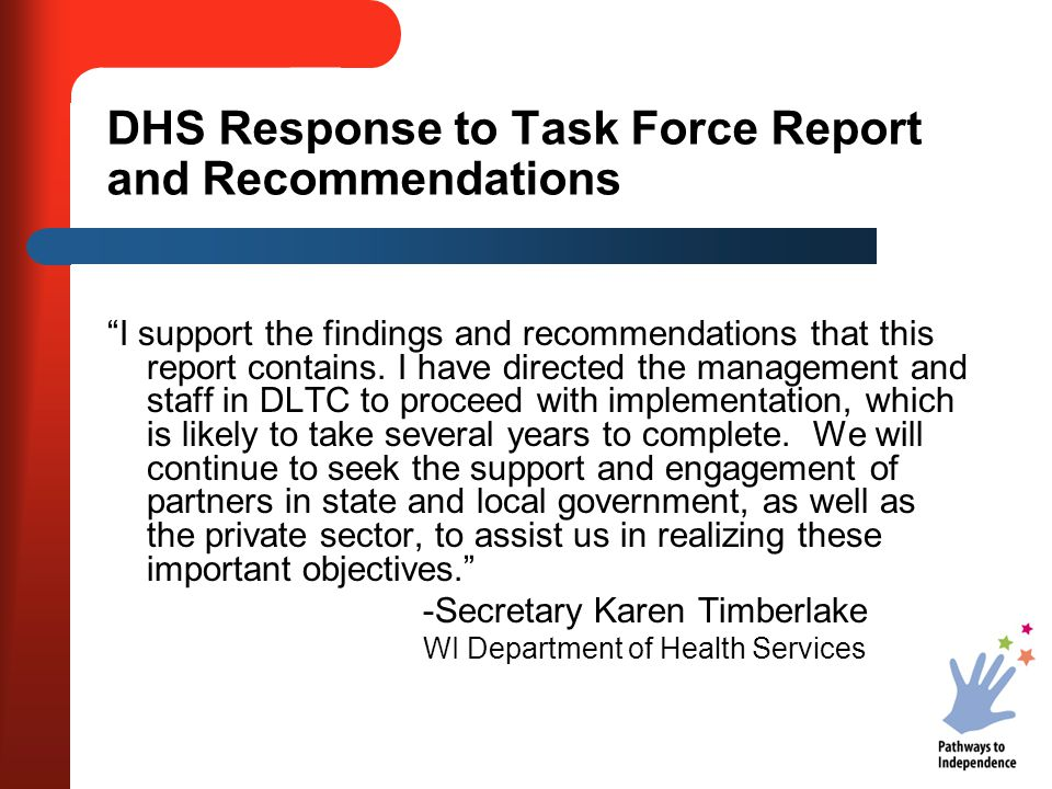 DWD Response to Task Force Report and Recommendations Our department was pleased to have representatives on the Task Force that developed vitally important, aggressive and detailed recommendations for systemic changes.