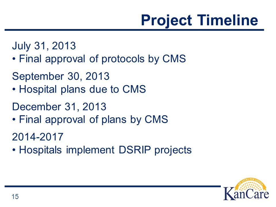 Project Timeline 15 July 31, 2013 Final approval of protocols by CMS September 30, 2013 Hospital plans due to CMS December 31, 2013 Final approval of plans by CMS 2014-2017 Hospitals implement DSRIP projects 15