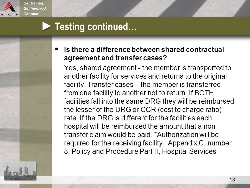 13 Testing continued…  Is there a difference between shared contractual agreement and transfer cases? Yes, shared agreement - the member is transport