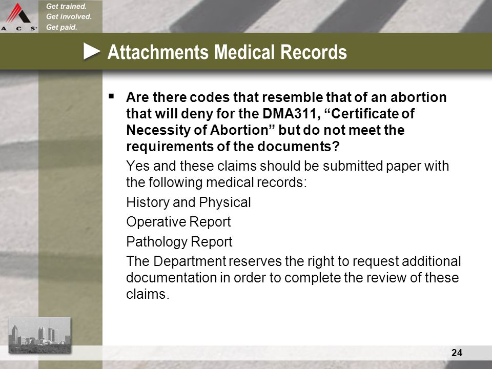 """24 Attachments Medical Records  Are there codes that resemble that of an abortion that will deny for the DMA311, """"Certificate of Necessity of Abortio"""