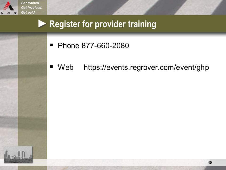38 Register for provider training  Phone 877-660-2080  Web https://events.regrover.com/event/ghp