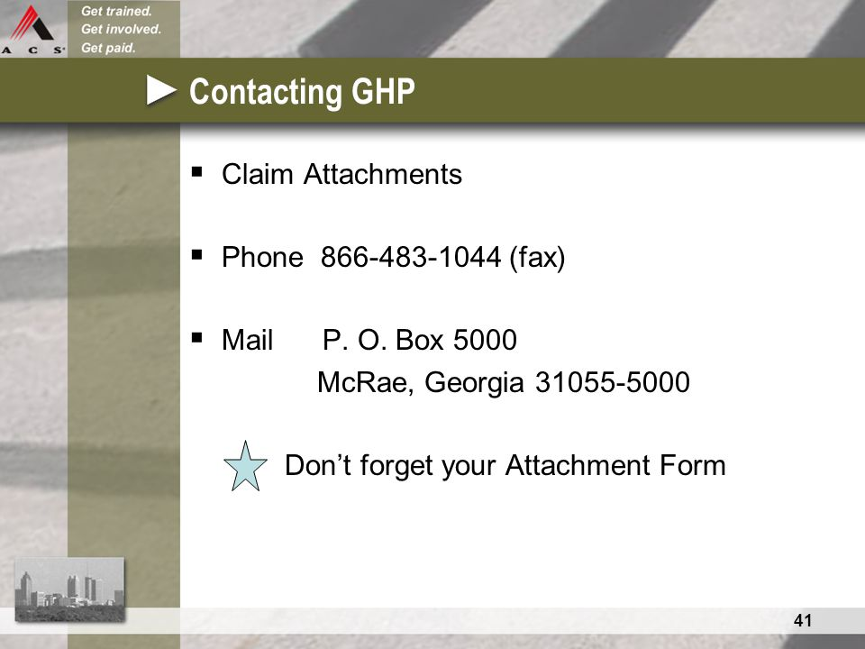 41 Contacting GHP  Claim Attachments  Phone 866-483-1044 (fax)  Mail P.