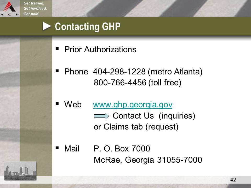 42 Contacting GHP  Prior Authorizations  Phone 404-298-1228 (metro Atlanta) 800-766-4456 (toll free)  Web www.ghp.georgia.govwww.ghp.georgia.gov Co