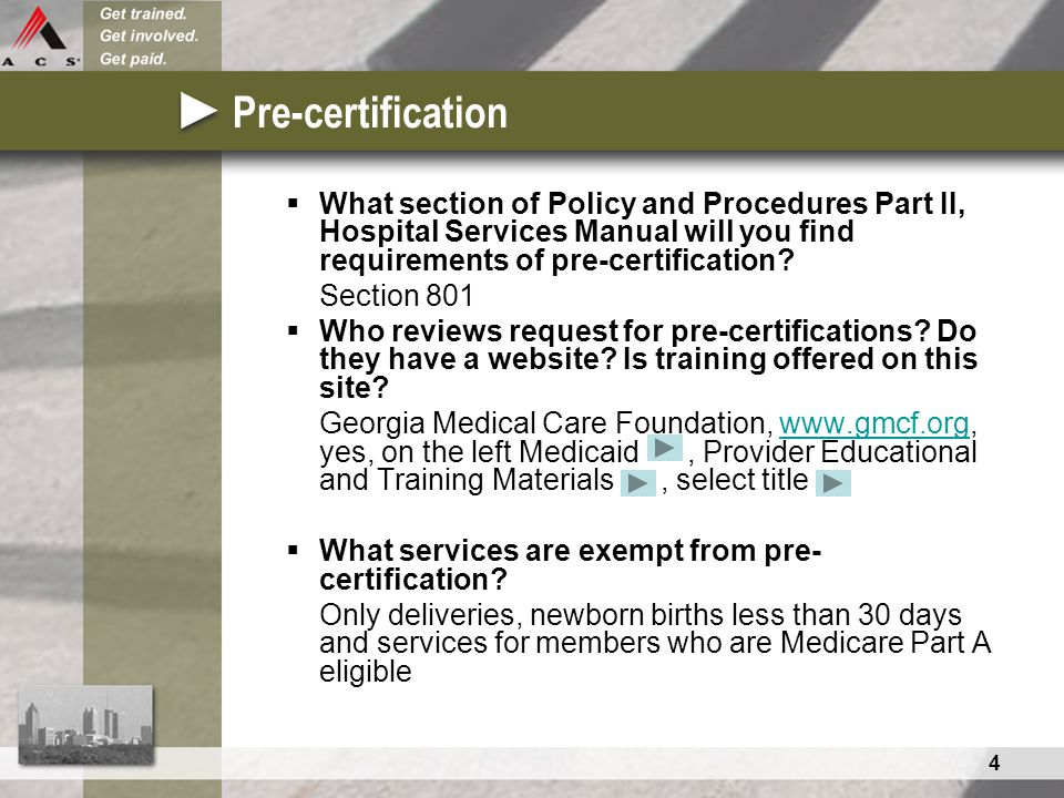 4 Pre-certification  What section of Policy and Procedures Part II, Hospital Services Manual will you find requirements of pre-certification? Section