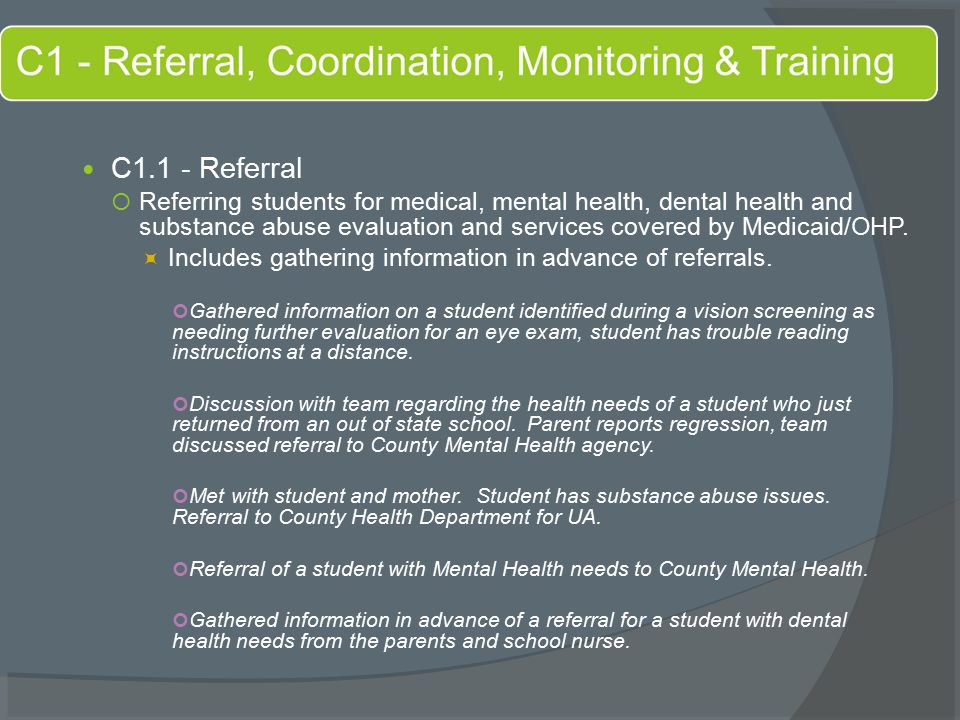 C1.1 - Referral  Referring students for medical, mental health, dental health and substance abuse evaluation and services covered by Medicaid/OHP.
