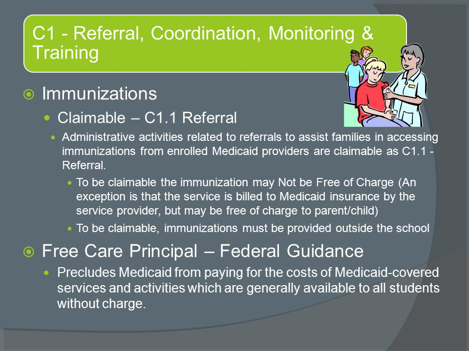  Immunizations Claimable – C1.1 Referral Administrative activities related to referrals to assist families in accessing immunizations from enrolled Medicaid providers are claimable as C1.1 - Referral.