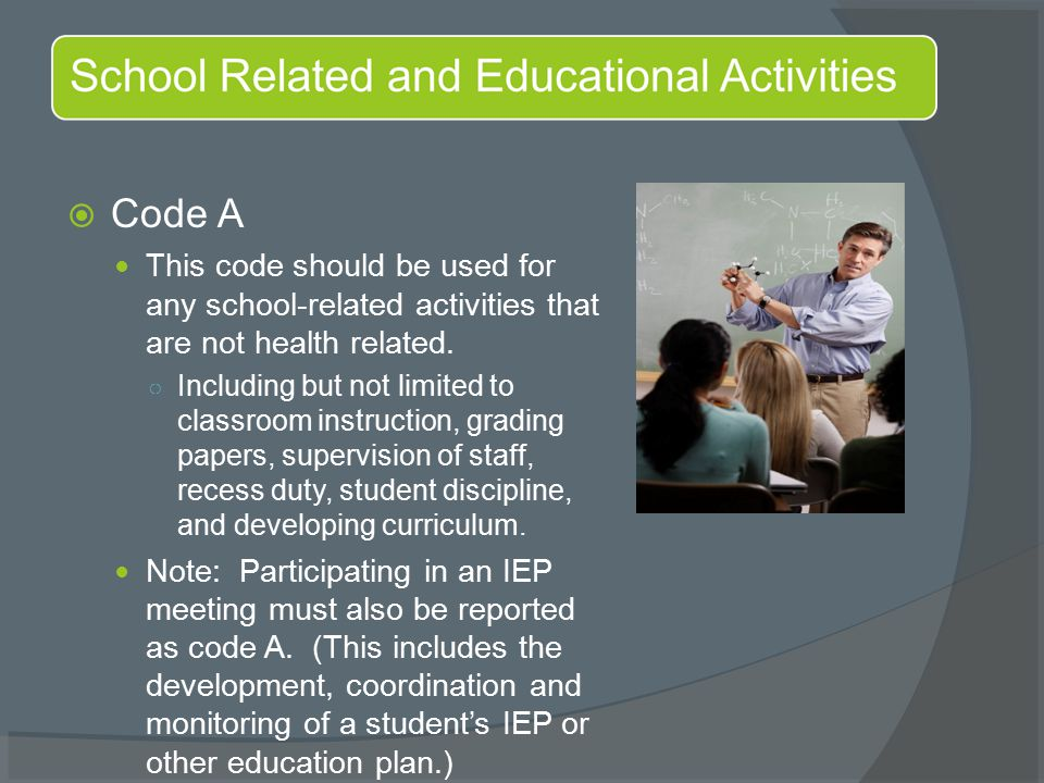  Code A This code should be used for any school-related activities that are not health related.