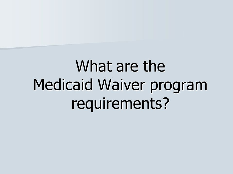 What are the Medicaid Waiver program requirements?