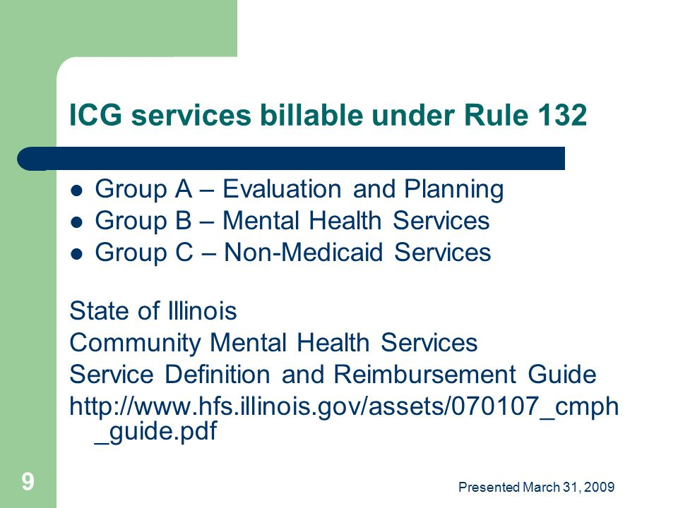 Presented March 31, 2009 70 Other ICG billable services 19M Residential – S9986 / W019M – ICG Services Residential (Consumer Present) – S9986 / W019B – ICG Services Residential (Bed Hold) – S9986 / W020M or W021M – Residential special unit #1 or #2 (Consumer Present) – S9986 / W020B or W021B – Residential special unit #1 or #2 (Bed Hold)