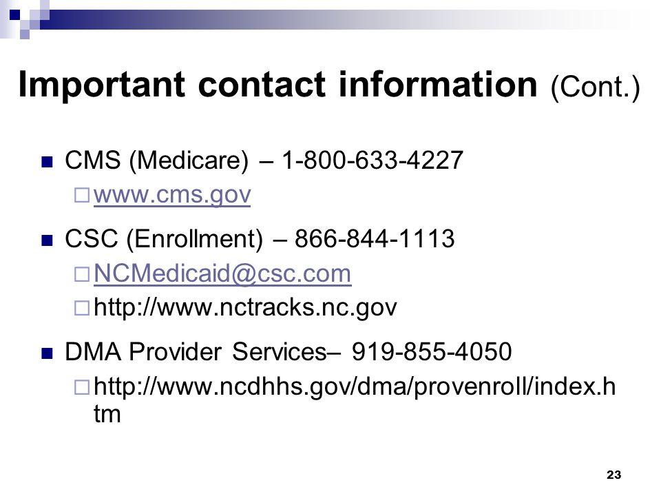 Important contact information (Cont.) CMS (Medicare) – 1-800-633-4227  www.cms.gov www.cms.gov CSC (Enrollment) – 866-844-1113  NCMedicaid@csc.com NCMedicaid@csc.com  http://www.nctracks.nc.gov DMA Provider Services– 919-855-4050  http://www.ncdhhs.gov/dma/provenroll/index.h tm 23