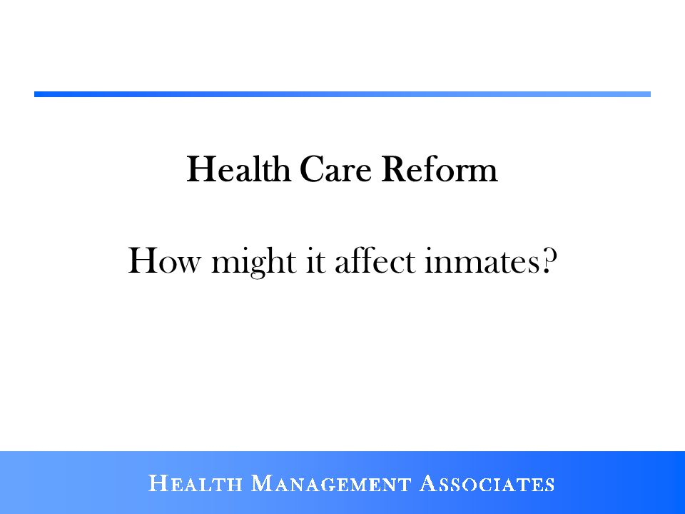 Health Care Reform How might it affect inmates?