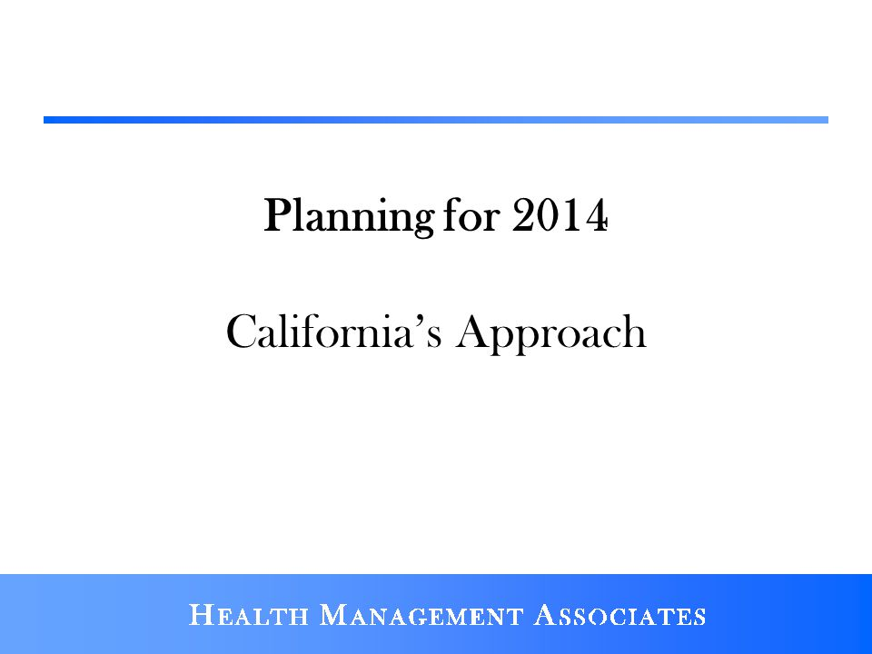 Planning for 2014 California's Approach