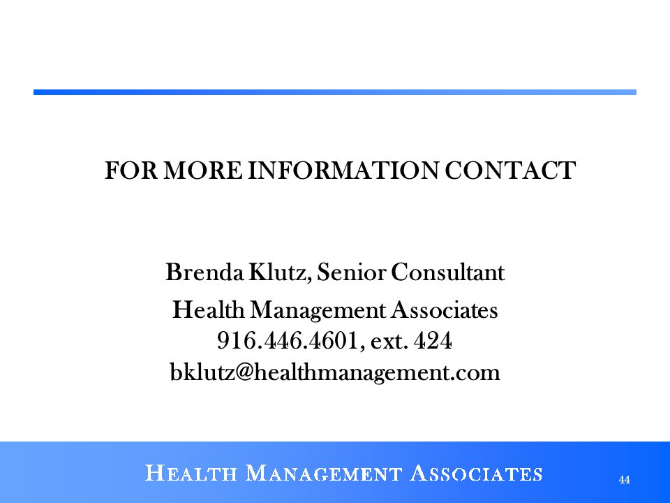 FOR MORE INFORMATION CONTACT Brenda Klutz, Senior Consultant Health Management Associates 916.446.4601, ext.