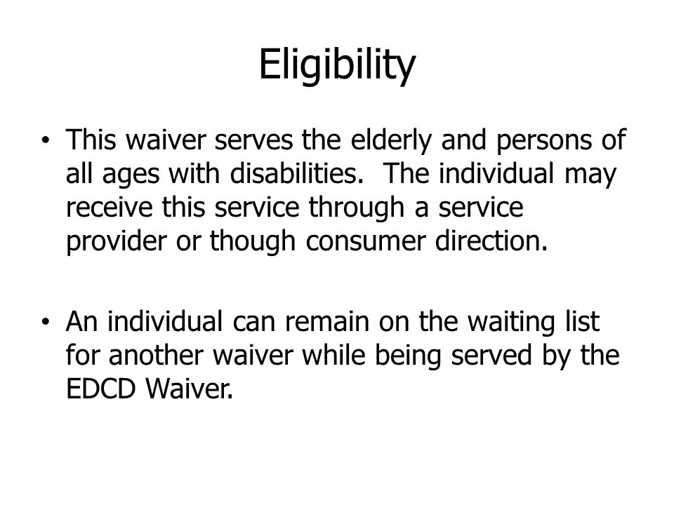 Eligibility This waiver serves the elderly and persons of all ages with disabilities.