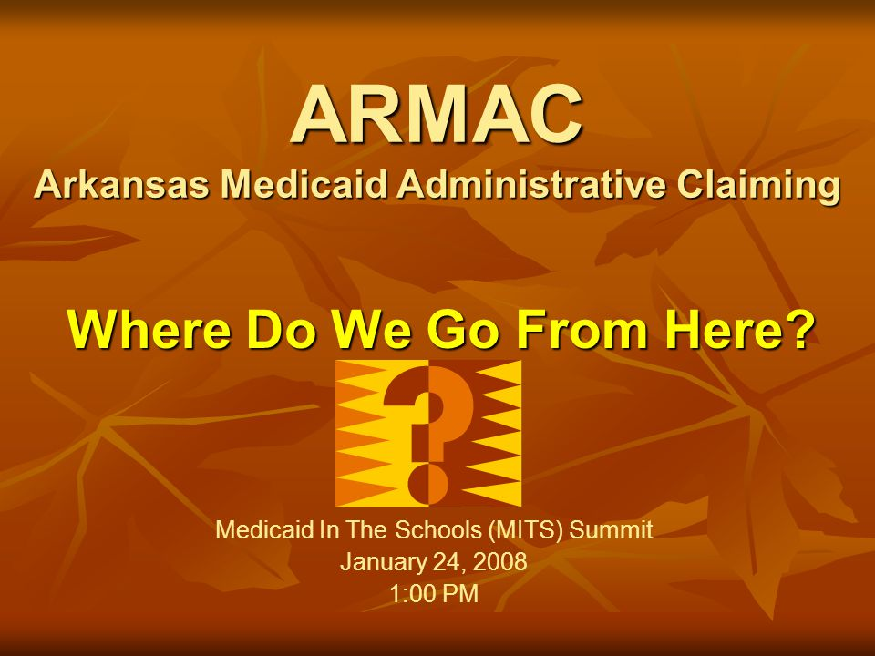 ARMAC Arkansas Medicaid Administrative Claiming Where Do We Go From Here.