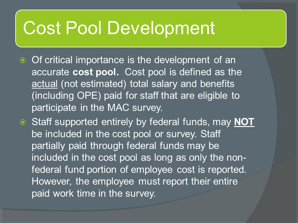  Of critical importance is the development of an accurate cost pool. Cost pool is defined as the actual (not estimated) total salary and benefits (in