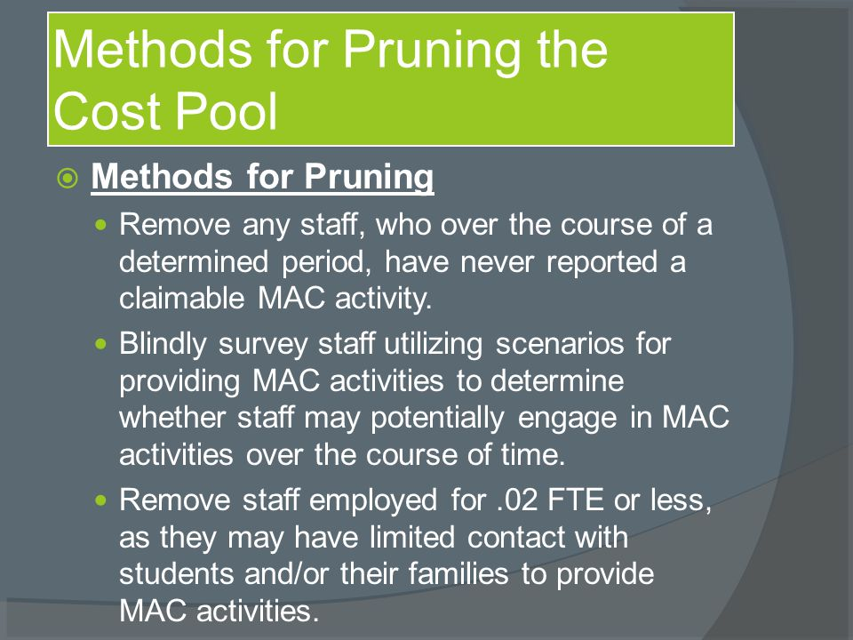  Methods for Pruning Remove any staff, who over the course of a determined period, have never reported a claimable MAC activity. Blindly survey staff