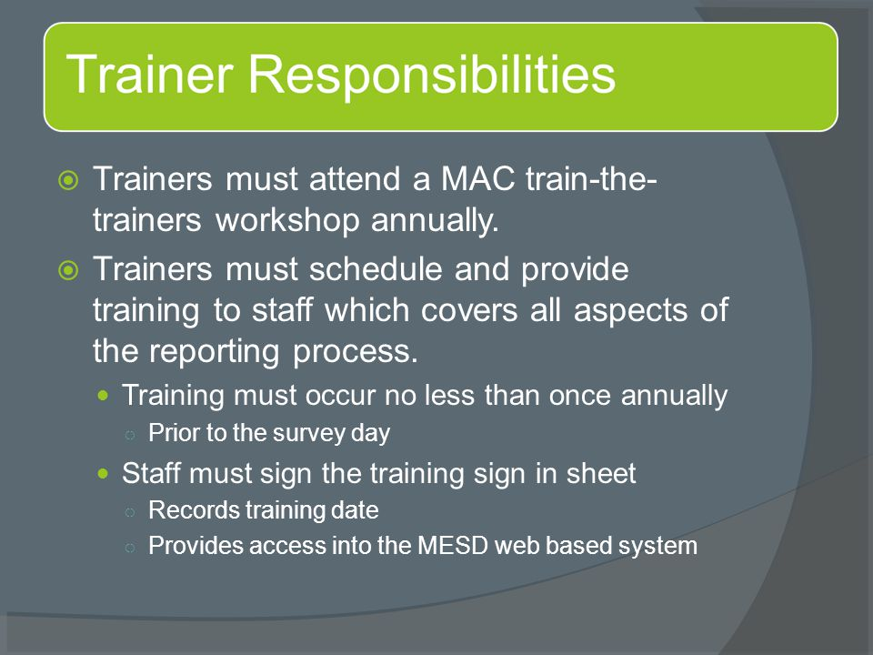  Trainers must attend a MAC train-the- trainers workshop annually.  Trainers must schedule and provide training to staff which covers all aspects of