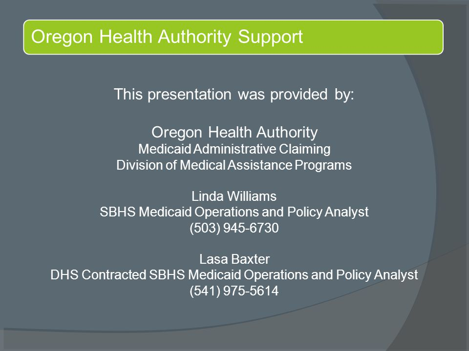 This presentation was provided by: Oregon Health Authority Medicaid Administrative Claiming Division of Medical Assistance Programs Linda Williams SBH